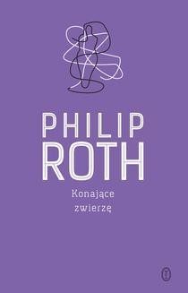 Chomikuj, ebook online Konające zwierzę. Philip Roth