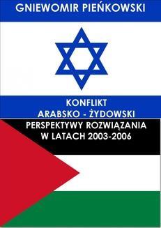 Ebook Konflikt arabsko – żydowski. Perspektywy rozwiązania w latach 2003-2006 pdf