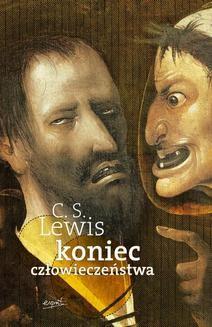 Chomikuj, ebook online Koniec człowieczeństwa. C.S. Lewis