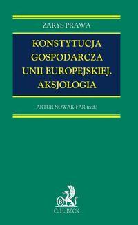 Chomikuj, ebook online Konstytucja gospodarcza Unii Europejskiej. Aksjologia. Artur Nowak-Far
