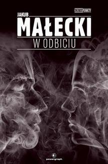 Chomikuj, ebook online Kontrapunkty: W odbiciu. Jakub Małecki