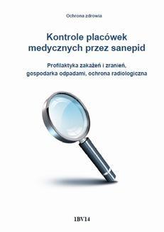 Ebook Kontrole placówek medycznych przez sanepid. Profilaktyka zakażeń i zranień, gospodarka odpadami, ochrona radiologiczna pdf