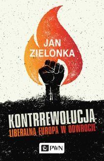 Chomikuj, pobierz ebook online Kontrrewolucja. Liberalna Europa w odwrocie. Jan Zielonka