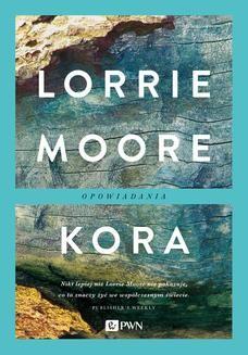 Chomikuj, ebook online Kora. Lorrie Moore
