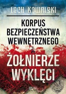 Chomikuj, ebook online Korpus Bezpieczeństwa Wewnętrznego a Żołnierze Wyklęci. Walka z podziemiem antykomunistycznym w latach 1944-1956. Lech Kowalski