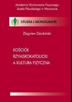 Chomikuj, ebook online Kościół Rzymskokatolicki a kultura fizyczna. Zbigniew Dziubiński
