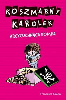 Chomikuj, ebook online Koszmarny Karolek. Arcycuchnąca bomba. Francesca Simon