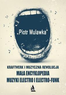 Chomikuj, ebook online Kraftwerk i muzyczna rewolucja. Mała encyklopedia muzyki electro i electro-funk. Piotr Mulawka
