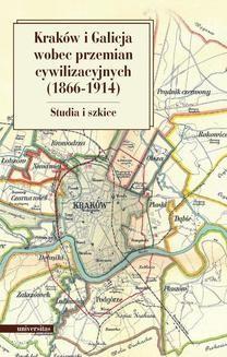 Chomikuj, ebook online Kraków i Galicja wobec przemian cywilizacyjnych 1866-1914. Studia i szkice. Krzysztof Fiołek