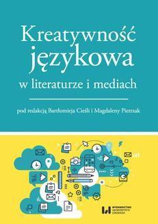 Chomikuj, ebook online Kreatywność językowa w literaturze i mediach. Bartłomiej Cieśla