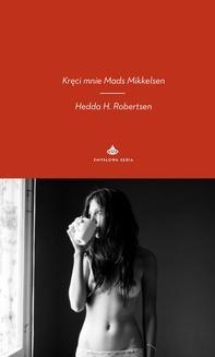 Chomikuj, ebook online Kręci mnie Mads Mikkelsen. Hedda H. Robertsen