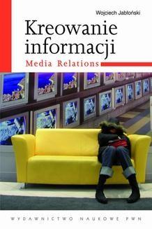 Ebook Kreowanie informacji. Media relations pdf