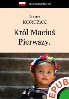 Chomikuj, ebook online Król Maciuś Pierwszy. Król Maciuś na wyspie bezludnej. Janusz Korczak