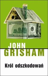 Chomikuj, ebook online Król odszkodowań. John Grisham