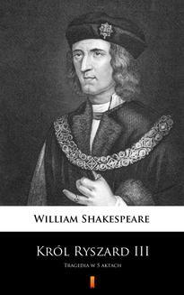 Chomikuj, pobierz ebook online Król Ryszard III. William Shakespeare