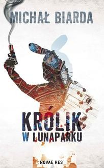 Chomikuj, ebook online Królik w Lunaparku. Michał Biarda