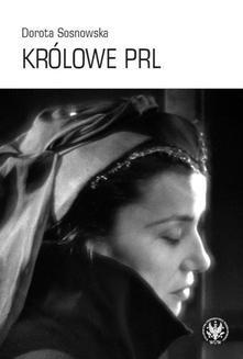 Ebook Królowe PRL ─ sceniczne wizerunki Ireny Eichlerówny, Niny Andrycz i Elżbiety Barszczewskiej jako modele kobiecości pdf