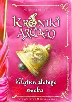 Chomikuj, pobierz ebook online Kroniki Archeo. Klątwa złotego smoka. Agnieszka Stelmaszyk