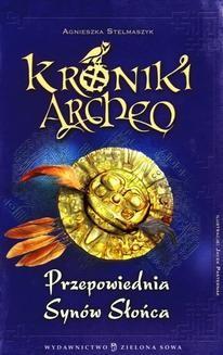 Chomikuj, ebook online Kroniki Archeo. Przepowiednia Synów Słońca. Agnieszka Stelmaszyk