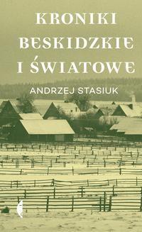 Chomikuj, pobierz ebook online Kroniki beskidzkie i światowe. Andrzej Stasiuk