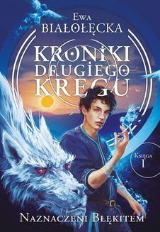 Chomikuj, ebook online Kroniki Drugiego Kręgu tom 1. Naznaczeni błękitem. Ewa Białołęcka