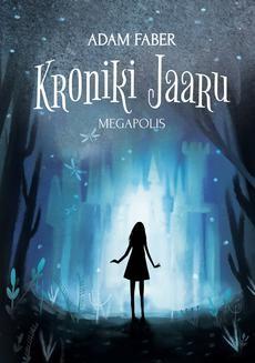 Chomikuj, ebook online Kroniki Jaaru. Megapolis. Adam Faber