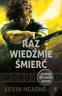 Ebook Kroniki Żelaznego Druida.: Raz wiedźmie śmierć. Kroniki Żelaznego Druida 2 pdf