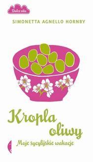 Chomikuj, ebook online Kropla oliwy. Moje sycylijskie wakacje. Simonetta Agnello Hornby