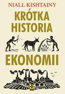 Chomikuj, ebook online Krótka historia ekonomii. Niall Kishtainy