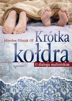Chomikuj, ebook online Krótka kołdra. O dialogu małżeńskim. Mirosław Pilśniak