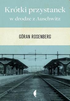 Chomikuj, ebook online Krótki przystanek w drodze z Auschwitz. Göran Rosenberg