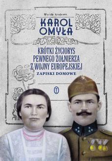 Chomikuj, pobierz ebook online Krótki życiorys pewnego żołnierza z wojny europejskiej. Zapiski domowe. Karol Omyła