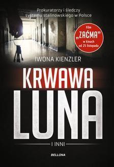 Chomikuj, ebook online Krwawa Luna i inni. Prokuratorzy i śledczy systemu stalinowskiego w Polsce. Iwona Kienzler