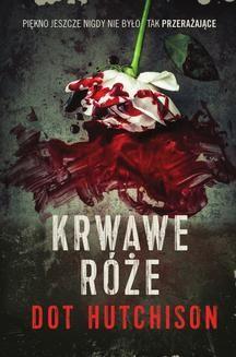 Chomikuj, ebook online Krwawe róże. Dot Hutchison