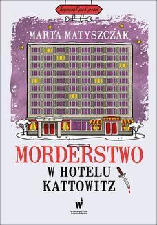 Chomikuj, ebook online Kryminał pod psem (#5). Morderstwo w Hotelu Kattowitz. Marta Matyszczak
