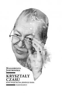 Chomikuj, pobierz ebook online Kryształy czasu. Kino Wojciecha Jerzego Hasa. Zuzanna Jakubowska