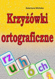 Chomikuj, ebook online Krzyżówki ortograficzne. Katarzyna Michalec