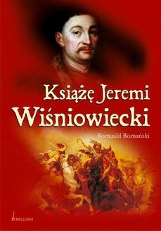 Chomikuj, pobierz ebook online Książę Jeremi Wiśniowiecki. Romuald Romański