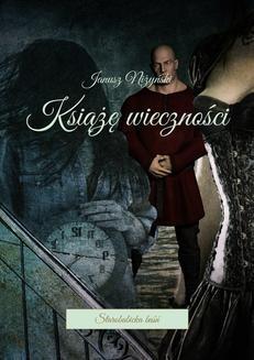 Chomikuj, ebook online Książę wieczności. Janusz Niżyński