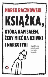 Chomikuj, ebook online Książka, którą napisałem, żeby mieć na dziwki i narkotyki. Marek Raczkowski