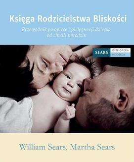 Chomikuj, ebook online Księga Rodzicielstwa Bliskości. William Sears