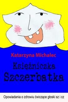 Chomikuj, ebook online Księżniczka Szczerbatka. Katarzyna Michalec