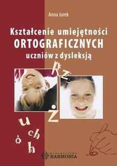 Chomikuj, ebook online Kształcenie umiejętności ortograficznych uczniów z dysleksją. Anna Jurek
