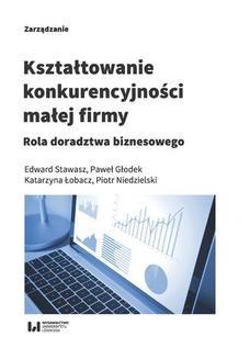 Chomikuj, ebook online Kształtowanie konkurencyjności małej firmy. Rola doradztwa biznesowego. Edward Stawasz