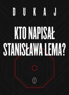 Chomikuj, ebook online Kto napisał Stanisława Lema. Jacek Dukaj