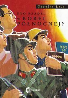 Chomikuj, ebook online Kto rządzi w Korei Północnej?. Nicolas Levi