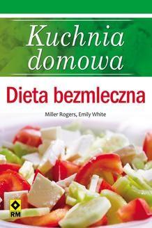 Chomikuj, ebook online Kuchnia domowa. Dieta bezmleczna. Miller Rogers