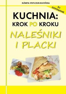 Chomikuj, ebook online Kuchnia: krok po kroku – Naleśniki i placki. Elżbieta Strylczuk-Kłucińska