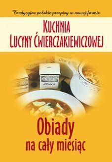 Chomikuj, ebook online Kuchnia Lucyny Ćwierczakiewiczowej. Obiady na cały miesiąc. Joanna Baranowska