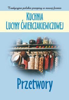 Chomikuj, ebook online Kuchnia Lucyny Ćwierczakiewiczowej. Przetwory. Joanna Baranowska